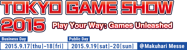 TOKYO GAME SHOW 2015 Business Day 2015.9.17[Thu]-18[Fri] Public Day 2015.9.19[Sat]-20[Sun] @ Makuhari Messe